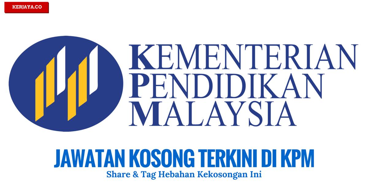 Jawatan Kosong Kementerian Pendidikan Malaysia Kpm 1 Kerja Kosong Kerajaan