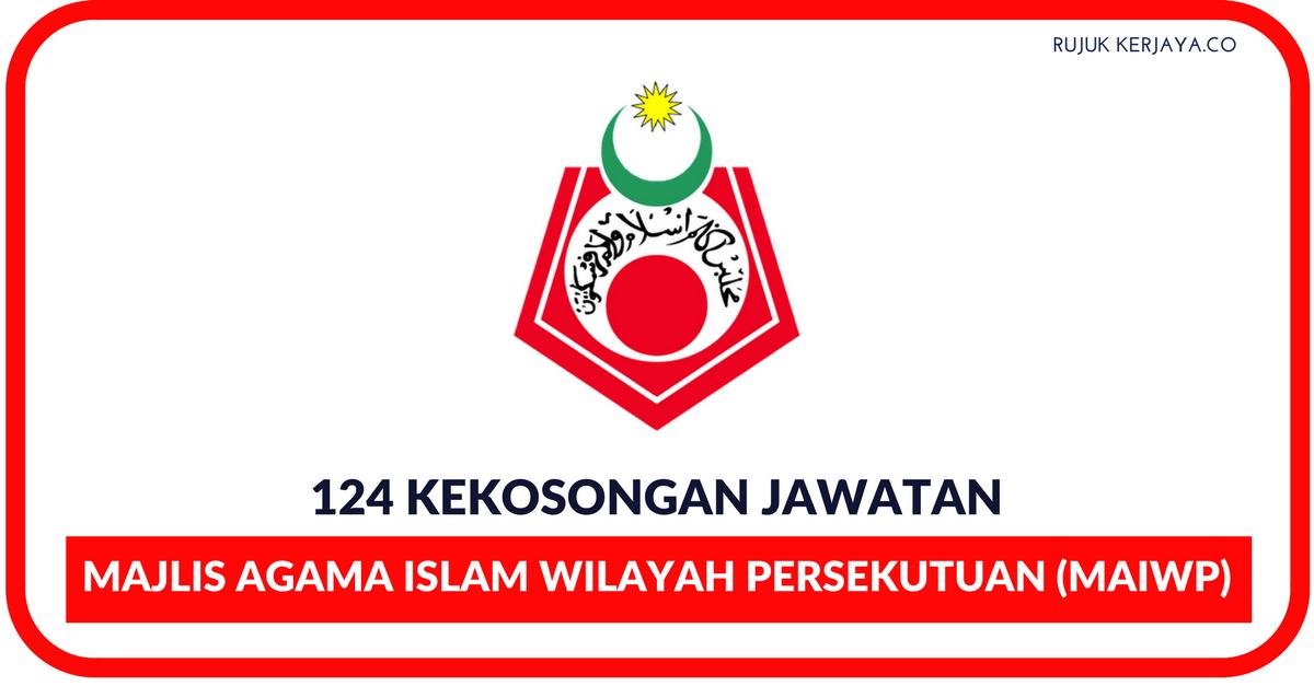 Pengambilan 2018 Majlis Agama Islam Wilayah Persekutuan Maiwp 124 Kekosongan Jawatan