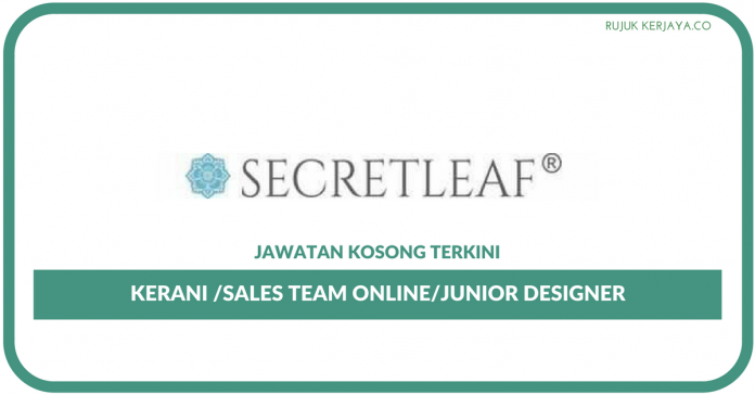 SecretLeaf Sdn Bhd ~ Kekosongan Kerani/Junior Designer/Sales Team Online (18 Kekosongan)