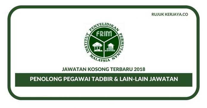 Institut Penyelidikan Perhutanan Malaysia (FRIM) ~ Penolong Pegawai Tadbir & Lain-Lain Jawatan