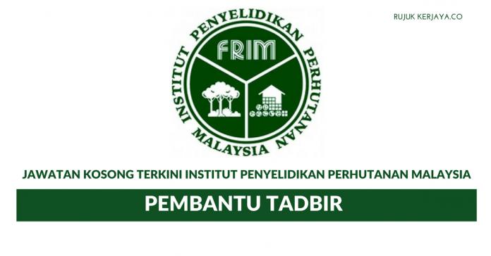 Permohonan Jawatan Pembantu Tadbir Institut Penyelidikan Perhutanan Malaysia (FRIM)