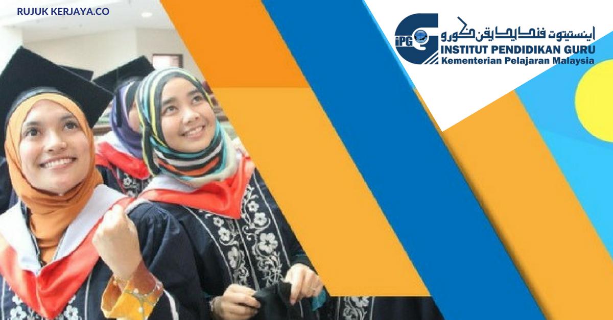 Permohonan Ipg Pismp 2019 Untuk Calon Guru Lulusan Spm Terbuka Seluruh Negeri