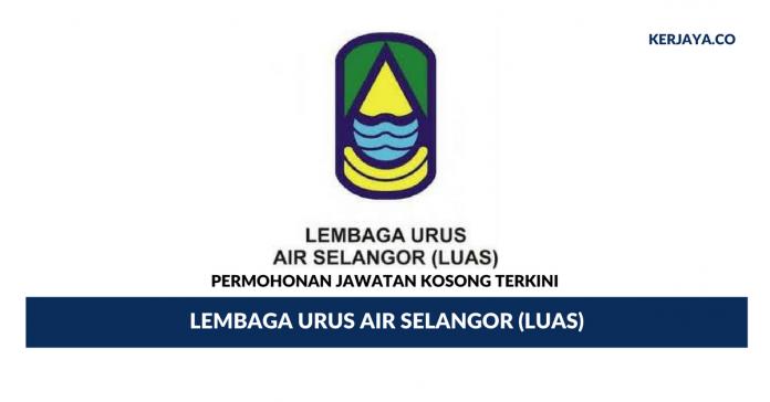 Permohonan Jawatan Kosong Lembaga Urus Air Selangor (LUAS) di Buka