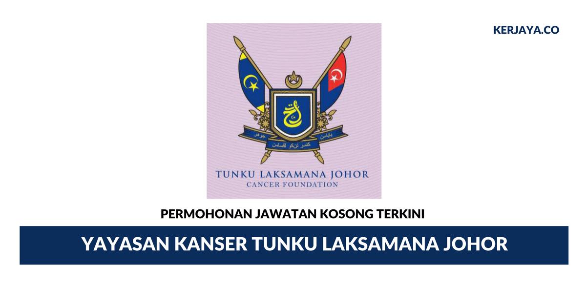 Permohonan Jawatan Kosong Yayasan Kanser Tunku Laksamana Johor Di Buka