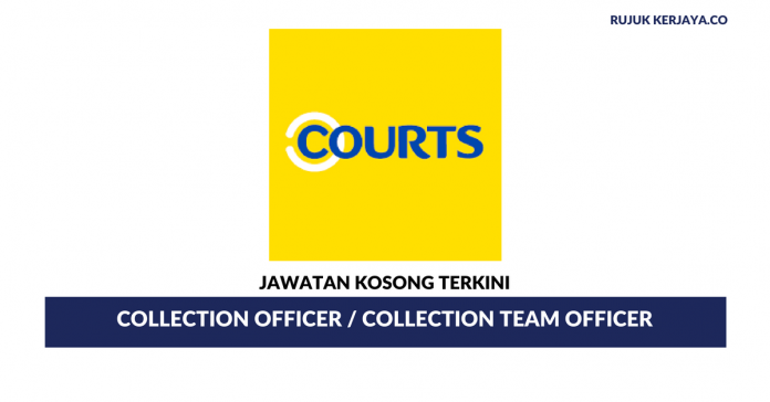 Courts Malaysia ~ Collection Officer / Collection Team Officer