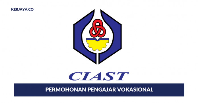Permohonan Pengajar Vokasional di Pusat Latihan & Kemahiran Lanjutan (CIAST)