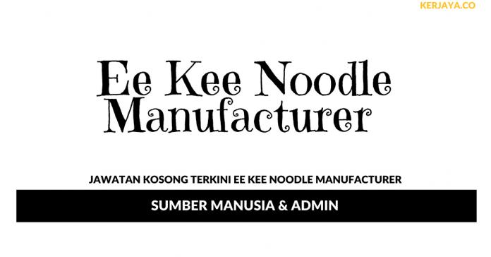 Permohonan Jawatan Kosong Ee Kee Noodle Manufacturer