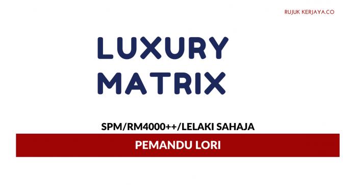 Pemandu Lori Luxury Matrix ~ Lelaki Sahaja / Gaji RM4000++