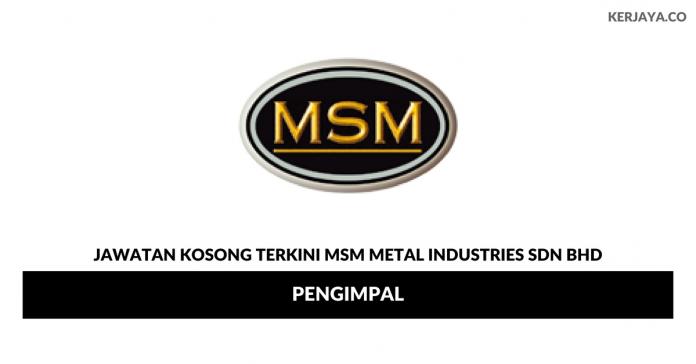 Permohonan Jawatan Kosong MSM Metal Industries