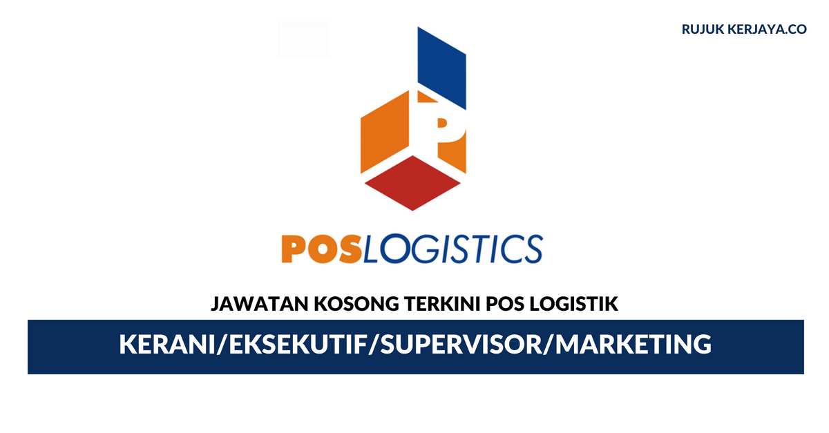 Pos Logistik ~ Kekosongan Kerani, Eksekutif, Supervisor & Marketing