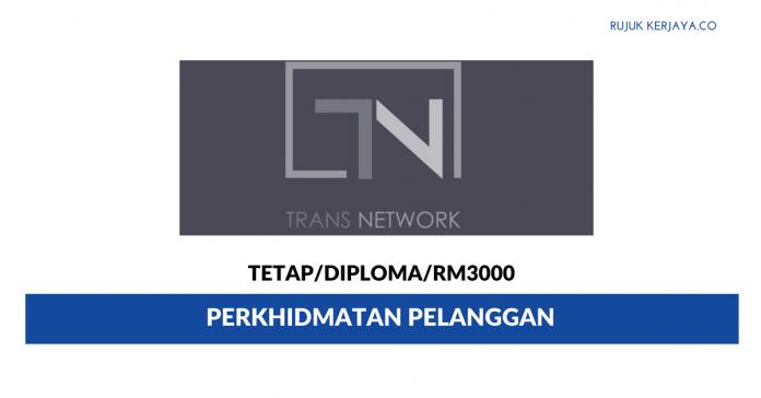 Perkhidmatan Pelanggan Trans Network ~ Gaji RM3000