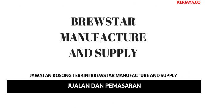 Permohonan Jawatan Kosong Brewstar Manufacture And Supply