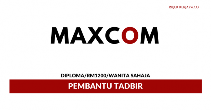 Pembantu Tadbir Maxcomponents ~ Gaji RM1200/ Lelaki Sahaja
