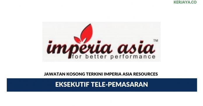Permohonan Jawatan Kosong Imperia Asia Resources