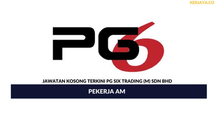 Permohonan Jawatan Kosong PG Six Trading (M)