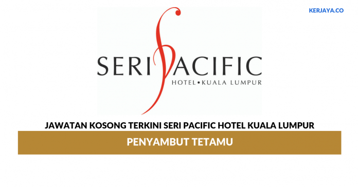 Jawatan Kosong Terkini Seri Pacific Hotel Kuala Lumpur