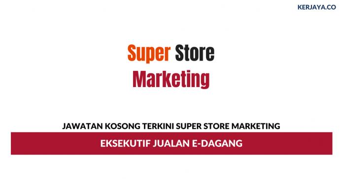 Permohonan Jawatan Kosong Super Store Marketing
