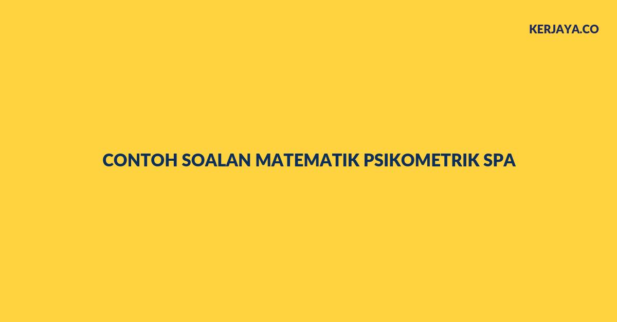 10 Contoh Soalan Matematik Psikometrik Spa Untuk Rujukan Peperiksaan
