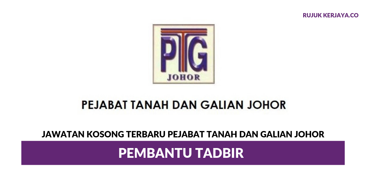Jawatan Kosong Terkini Pejabat Tanah Dan Galian Johor Pembantu Tadbir Kerja Kosong Kerajaan Swasta