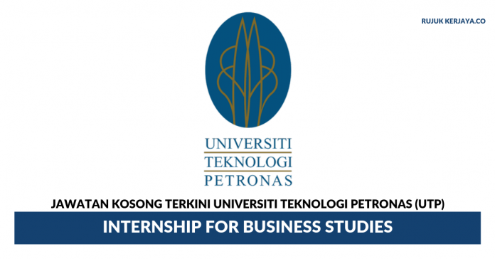Universiti Teknologi PETRONAS (UTP) ~ Internship for Business Studies