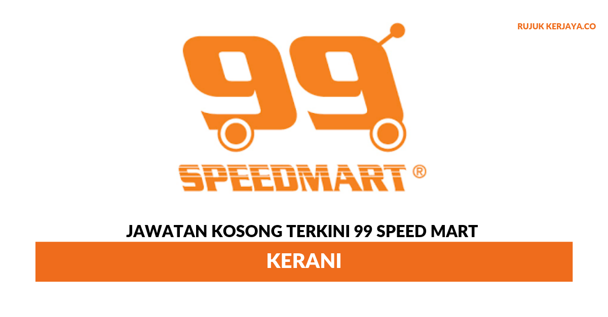Jawatan Kosong Terkini 99 Speed Mart Kerani Kerja Kosong Kerajaan Swasta