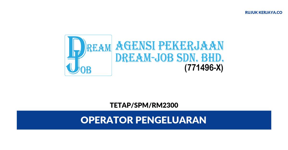 Agensi Pekerjaan Dream-Job ~ Operator Pengeluaran
