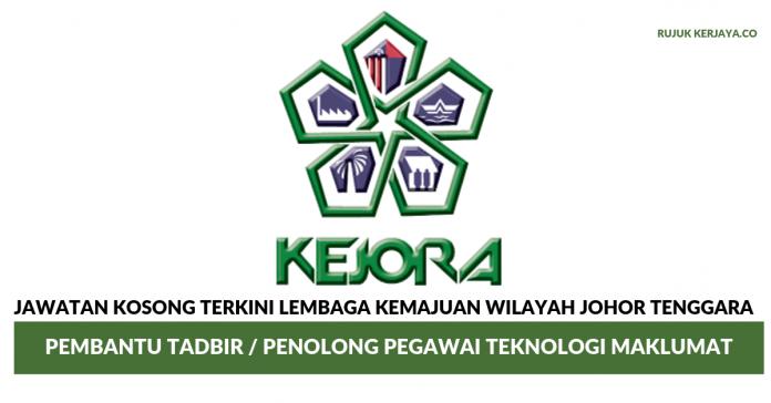 Lembaga Kemajuan Wilayah Johor Tenggara (KEJORA) ~ Pembantu Tadbir / Penolong Pegawai Teknologi Maklumat