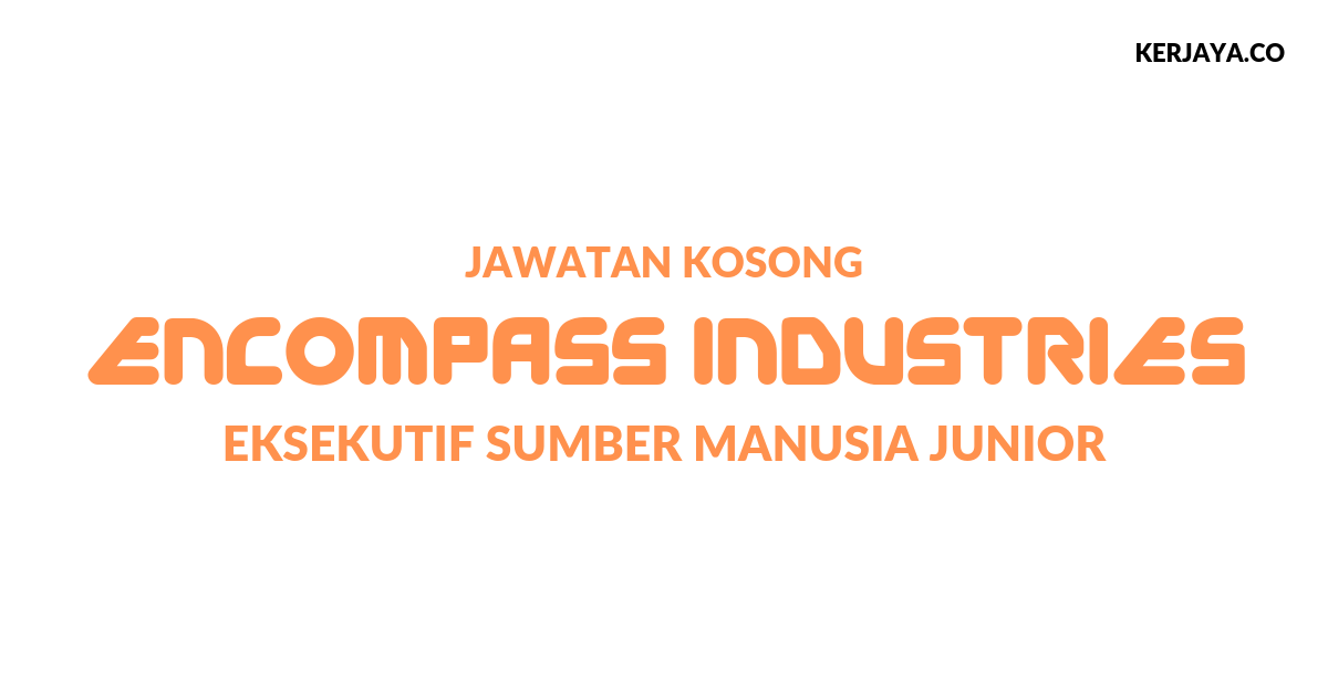 Eksekutif Sumber Manusia Junior Di Encompass Industries Sdn Bhd Kerja Kosong Kerajaan