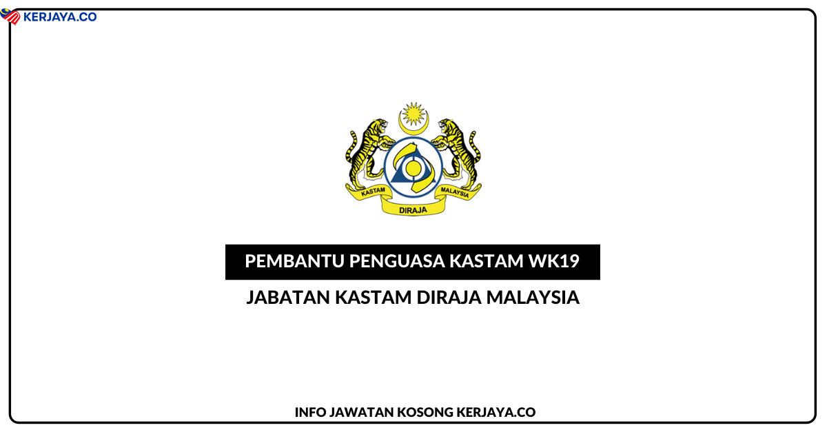 Jawatan Kosong Pembantu Penguasa Kastam Gred WK19 2021