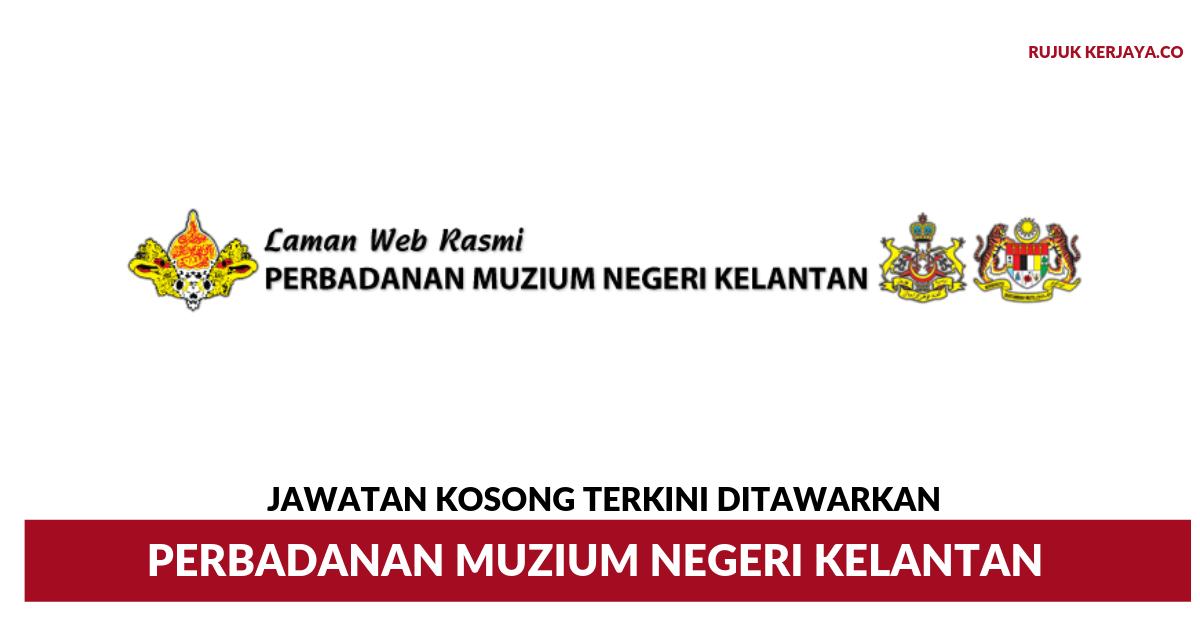 Jawatan Kosong Terkini Perbadanan Muzium Negeri Kelantan Kerja Kosong Kerajaan Swasta