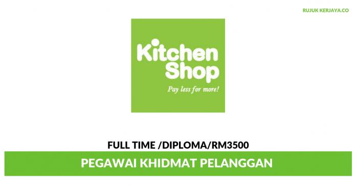 Kitchen Shop ~ Pegawai Khidmat Pelanggan