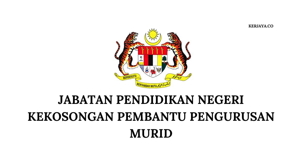 Jawatan Kosong Terkini Jabatan Pendidikan Negeri Kekosongan Pembantu Pengurusan Murid Kerja Kosong Kerajaan Swasta