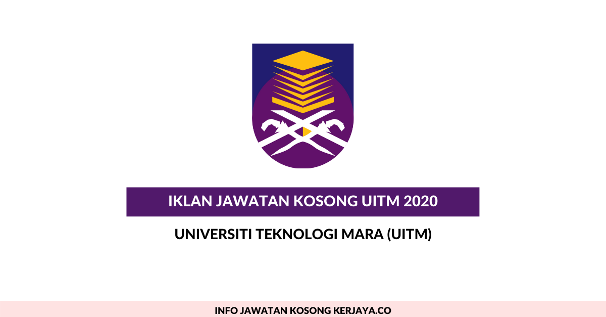 Jawatan Kosong Terkini Universiti Teknologi Mara Uitm Kekosongan Baru Tahun 2020 Kerja Kosong Kerajaan Swasta