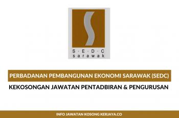 Perbadanan Pembangunan Ekonomi Sarawak (SEDC) ~ Pembantu Tadbir, Pengawal Keselamatan & Pemandu Kenderaan