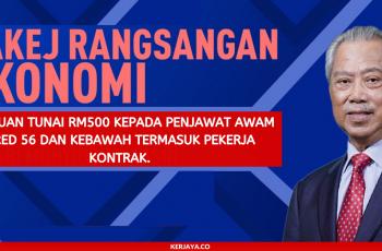 Bantuan Tunai RM500 Kepada Penjawat Awam Gred 56 dan Kebawah Termasuk Pekerja Kontrak.