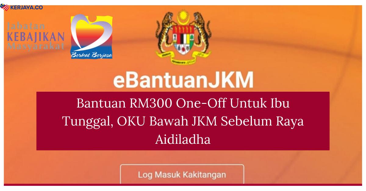 Bantuan Rm300 One Off Untuk Ibu Tunggal Oku Bawah Jkm Sebelum Raya Aidiladha Kerja Kosong Kerajaan