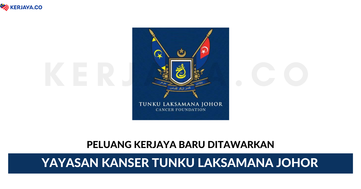 Jawatan Kosong Terkini Yayasan Kanser Tunku Laksamana Johor Kerja Kosong Kerajaan Swasta